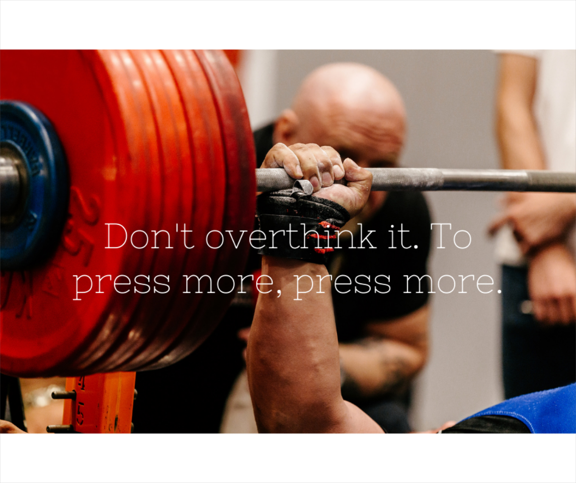 Don't overthink it. To press more, press more