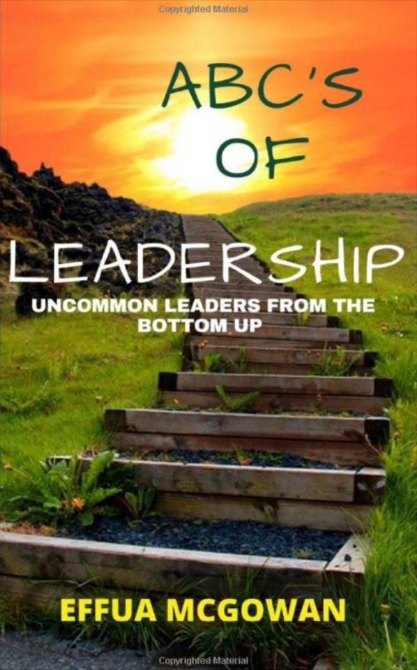 """""""Please purchase a copy of Effua McGowan's new book called ABC's of Leadership: Uncommon Leaders from the Bottom Up today!"""